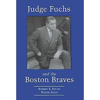 Judge Fuchs and the Boston Braves - 1923-1935 by Robert S. Fuchs - Wa