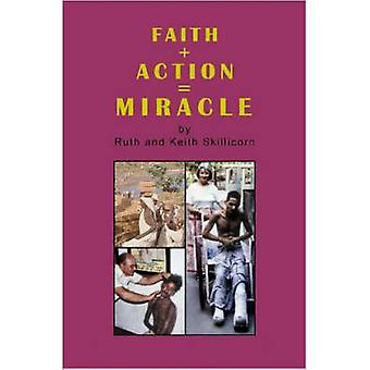 Faith  Action  Miracle by Skillicorn Am & Keith