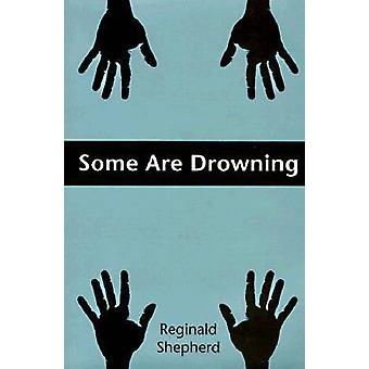 Some Are Drowning by Reginald Shepherd