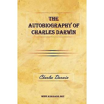 The Autobiography of Charles Darwin by Darwin & Charles