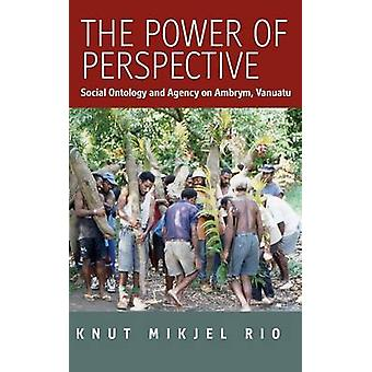 The Power of Perspective Social Ontology and Agency on Ambrym Island Vanuatu by Rio & Knut Mikjel