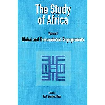 The Study of Africa Volume 2 Global and Transnational Engagements by Zeleza & Paul & Tiyambe