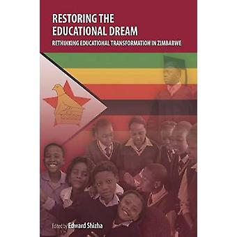 Restaurar el Sueño Educativo. Repensar la transformación educativa en Zimbabue por Shizha & Edward