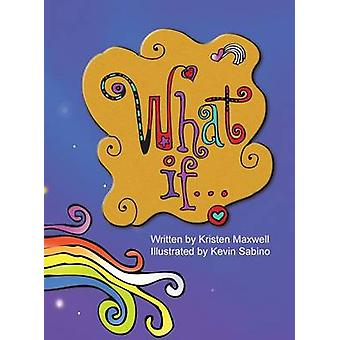 What If... Imagine the possibilities. by Maxwell & Kristen