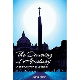 The Dawning of Apostasy A Brief Overview of Vatican II by Martin & David