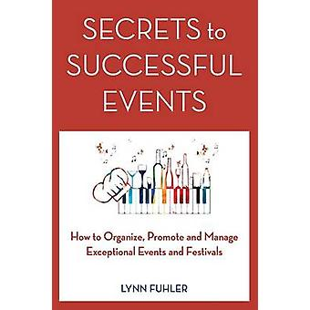 Secrets to Successful Events How to Organize Promote and Manage Exceptional Events and Festivals by Fuhler & Lynn