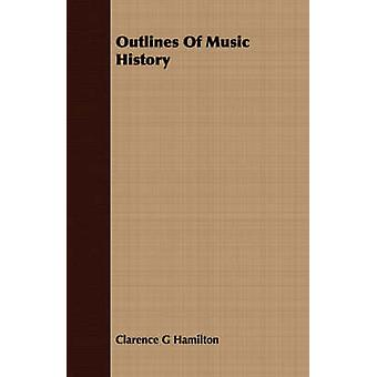 Outlines Of Music History by Hamilton & Clarence G