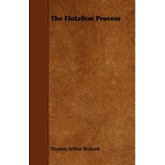 The Flotation Process by Rickard & Thomas Arthur