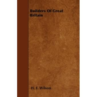 Builders Of Great Britain by Wilson & H. F.