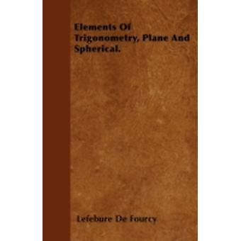 Elements Of Trigonometry Plane And Spherical. by Fourcy & Lefebure De