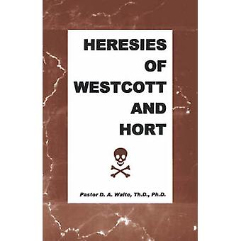 Heresies of Westcott and Hort by Waite & D. A. & Jr.