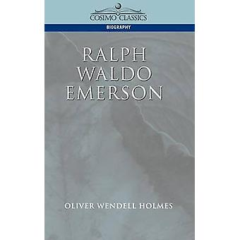 Ralph Waldo Emerson by Holmes & Oliver Wendell & Jr.