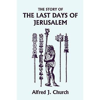 The Story of the Last Days of Jerusalem Illustrated Edition Yesterdays Classics by Church & Alfred J.