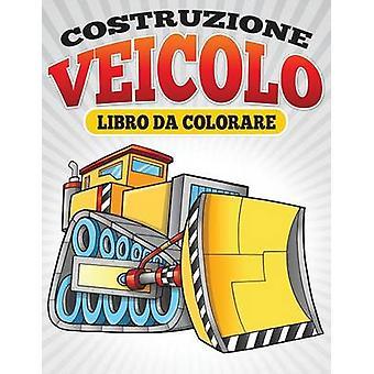 Costruzione Veicolo Libro Da Colorare by Masters & Neil