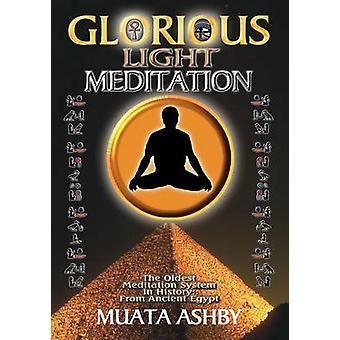 THE GLORIOUS LIGHT MEDITATION TECHNIQUE OF ANCIENT EGYPT by Ashby & Muata