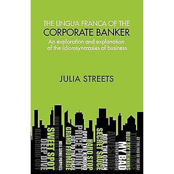 The Lingua Franca Of The Corporate Banker by Streets & Julia