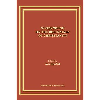 Goodenough on the Beginnings of Christianity by Kraabel & A. T.