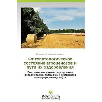 Fitopatologicheskoe Sostoyanie Agrotsenozov I Puti Ikh Ozdorovleniya by Kolmukidi Svetlana Valerevna