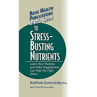 Users Guide to StressBusting Nutrients by Alfieri & Rosemarie Gionta