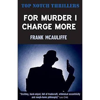 For Murder I Charge More by McAuliffe & Frank