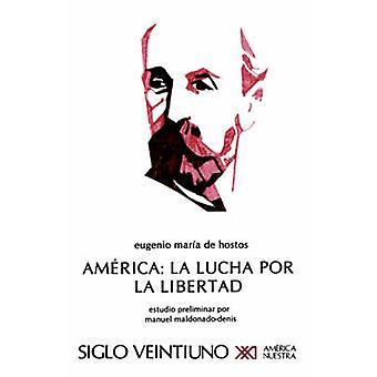America La Lucha Por La Libertad by de Hostos & Eugenio Maria