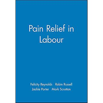 Pain Relief in Labour by Felicity Reynolds - Robin Russell - Jackie P