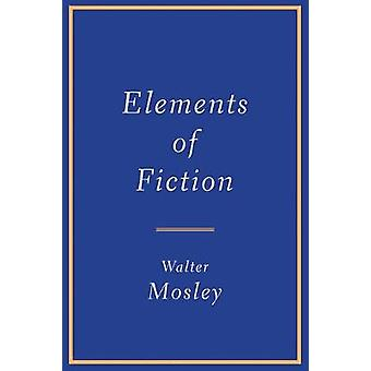Elements of Fiction by Walter Mosley - 9780802147639 Book