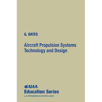 Aircraft Propulsion Systems - Technology and Design by Gordon Oates -