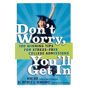Don't Worry - You'll Get in - 100 Winning Tips for Stress-Free College