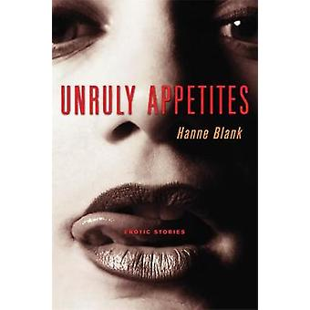 Unruly Appetites - Erotic Stories by Hanne Blank - 9781580050814 Book
