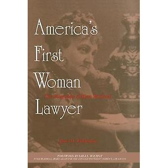 America's First Woman Lawyer - The Biography of Myra Bradwell by Jane
