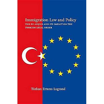 Immigration Law and Policy - The EU Acquis and Its Impact on the Turki
