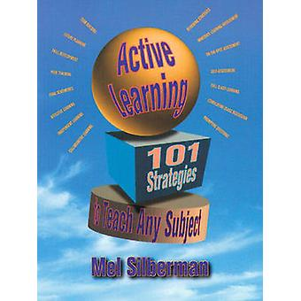 Active Learning  101 Strategies to Teach Any Subject by Mel Silberman