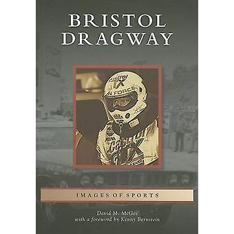 Bristol Dragway by David McGee - Kenny Bernstein - 9780738544441 Book