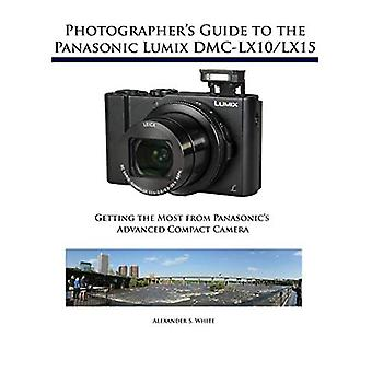 Photographer's Guide to the� Panasonic Lumix DMC-Lx10/Lx15: Getting the Most from Panasonic's Advanced Compact Camera