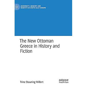 The New Ottoman Greece in History and Fiction by Trine Stauning Wille