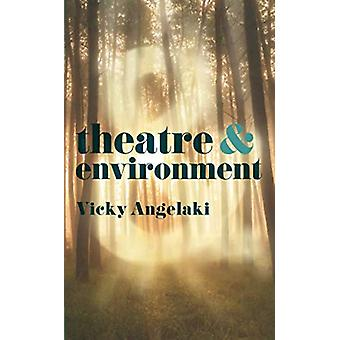 Theatre & Environment by Vicky Angelaki - 9781137609830 Book