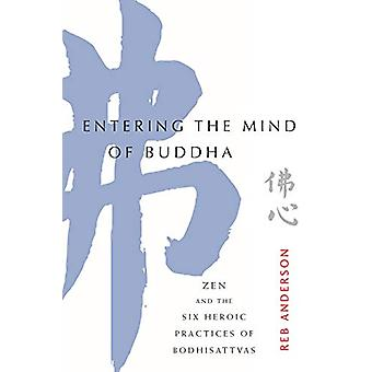 Entering the Mind of Buddha - Zen and the Six Heroic Practices of Bodh