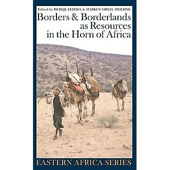 Borders and Borderlands as Resources in the Horn of Africa by Dereje