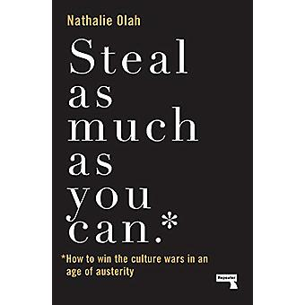 Steal As Much As You Can - How to Win the Culture Wars in an Age of Au