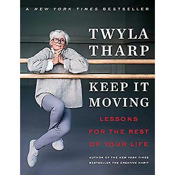 Keep It Moving - Lessons for the Rest of Your Life by Twyla Tharp - 97
