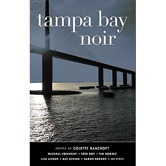 Tampa Bay Noir by Edited by Colette Bancroft
