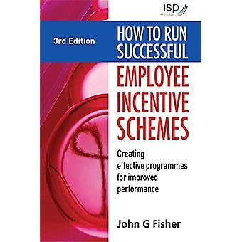 How to Run Successful Employee Incentive Schemes: Creating Effective Programmes for Improved Performance