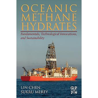 Oceanic Methane Hydrates by Chen & Lin Assistant Professor & Institute of Engineering Thermodynamics & Chinese Academy of SciencesMerey & Sukru Professor & Department of Petroleum and Natural Gas Engineering & Batman University & T