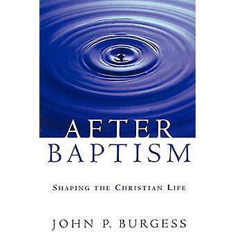 Após o Batismo - Moldando a Vida Cristã por John P. Burgess - 978066