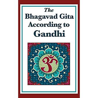 The Bhagavad Gita According to Gandhi by Mohandas K Gandhi - 97815154