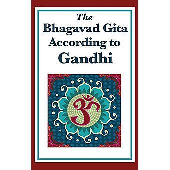 The Bhagavad Gita According to Gandhi by Mohandas K Gandhi - 97815154