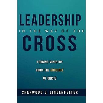 Leadership in the Way of the Cross by Sherwood G Lingenfelter - 97815
