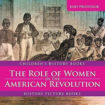The Role of Women in the American Revolution - History Picture Books
