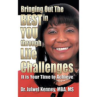 Bringing Out the Best in You Through Life Challenges by Phd Julwel Ke
